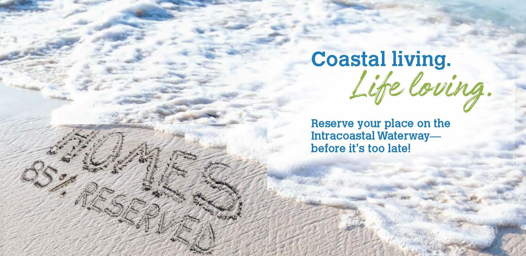 Coastal Living. Life Loving. Reserve your place on the Intracoastal Waterway before it's too late! Homes are 85% Reserved!